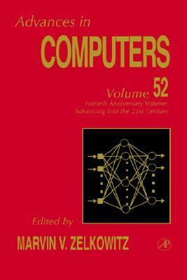 Advances in Computers Fortieth Anniversary Volume  Advancing into the 21st Century
