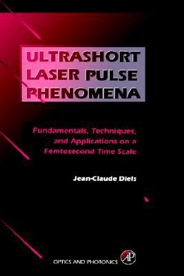 Ultrashort Laser Pulse Phenomena Fundamentals, Techniques, and Applications on a Femtosecond Time Scale