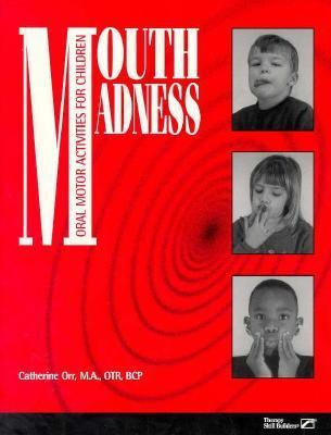 Mouth Madness: Oral Motor Activities for Children