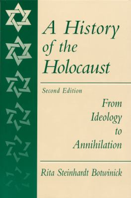 History of the Holocust, A:From Ideology to Annihilation From Ideology to Annihilations