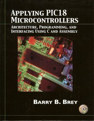 Applying Pic18 Microcontrollers Architecture, Programming and Interfacing Using C and Assembly