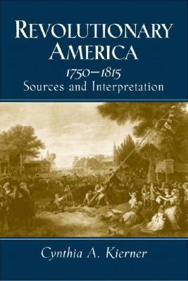 Revolutionary America, 1750-1815 Sources and Interpretation