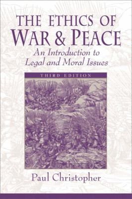 Ethics of War and Peace An Introduction to Legal and Moral Issues