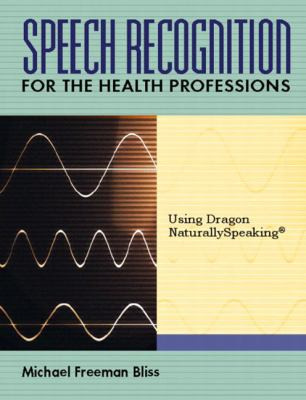 Speech Recognition For The Health Professions Using Dragon Naturally Speaking