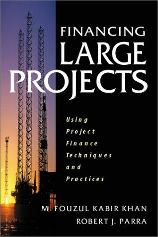 Financing Large Projects: Using Project Finance Techniques and Practices