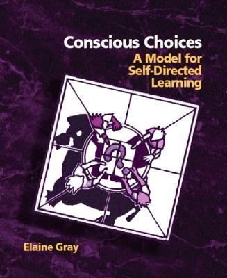Conscious Choices A Model for Self-Directed Learning