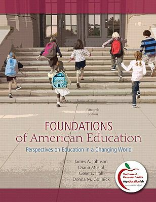 Foundations of American Education: Perspectives on Education in a Changing World (with MyEducationLab) (15th Edition)