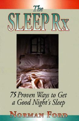 The Sleep Rx: 75 Proven Ways to Get a Good Night's Sleep - Norman D. Ford - Hardcover