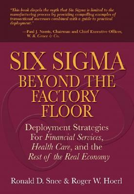 Six Sigma Beyond the Factory Floor Deployment Strategies for Financial Services Healthcare and the Rest of the Real Economy