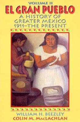 Gran Pueblo: A History of Greater Mexico, Vol. 2 - William H. Beezley - Paperback