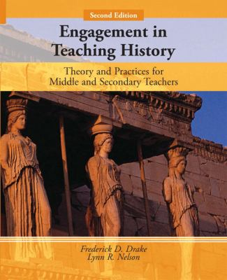 Engagement in Teaching History: Theory and Practice for Middle and Secondary Teachers (2nd Edition)