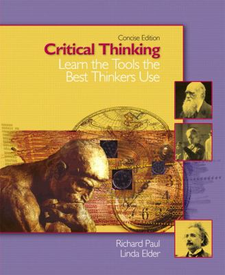 Critical Thinking: Learn the Tools the Best Thinkers Use, Concise Edition