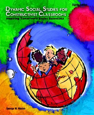 Dynamic Social Studies For Constructivist Classrooms Inspiring Tomorrow's Social Scientists