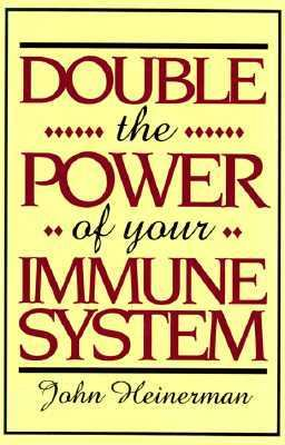 Double the Power of Your Immune System - John Heinerman - Hardcover