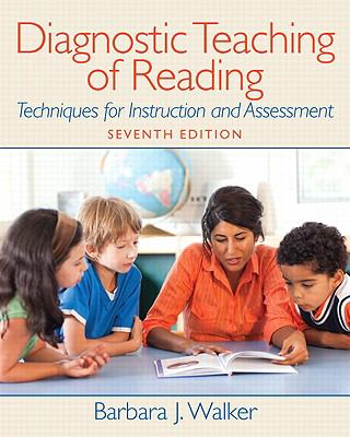 Diagnostic Teaching of Reading: Techniques for Instruction and Assessment (7th Edition)