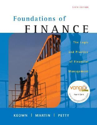 Foundations of Finance The Logic and Practice of Financial Management