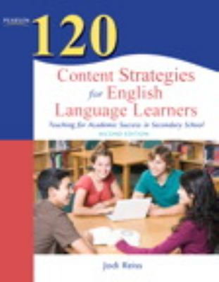 120 Content Strategies for English Language Learners : Teaching for Academic Success in Secondary School
