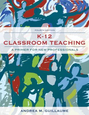 K-12 Classroom Teaching: A Primer for New Professionals (4th Edition)
