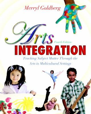 Arts Integration: Teaching Subject Matter through the Arts in Multicultural Settings (4th Edition)