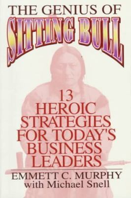 Genius of Sitting Bull: Thirteen Heroic Strategies for Today's Business Leaders - Emmett C. Murphy - Paperback