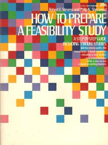 How to prepare a feasibility study: A step-by-step guide including 3 model studies