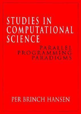 Studies in Computational Science: Parallel Programming Paradigms - Per Brinch Hansen - Hardcover