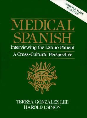 Medical Spanish Interviewing the Latino Patient  A Cross Cultural Perspective