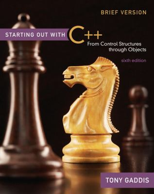 Starting Out with C++ Brief: From Control Structures through Objects (6th Edition)