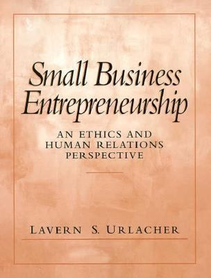 Small Business Entrepreneurship An Ethics and Human Relations Perspective