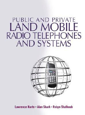 Public and Private Land Mobile Radio Telephones and Systems - Lawrence Harte - Hardcover