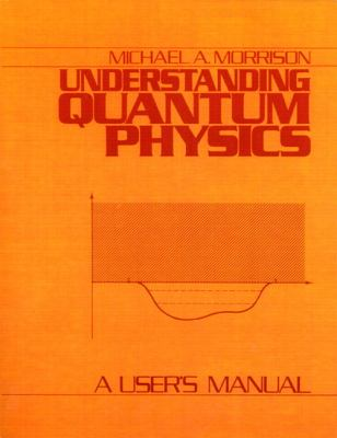 Understanding Quantum Physics A User's Manual