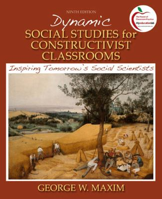 Dynamic Social Studies for Constructivist Classrooms: Inspiring Tomorrow's Social Scientists (9th Edition)