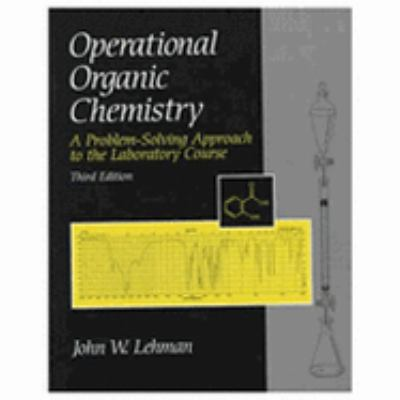 Operational Organic Chemistry A Problem-Solving Approach to the Laboratory Course