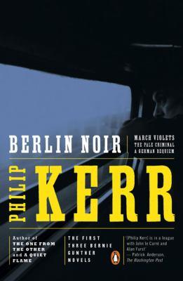 Berlin Noir March Violets/the Pale Criminal/a German Requiem/3 Novels in 1 Volume