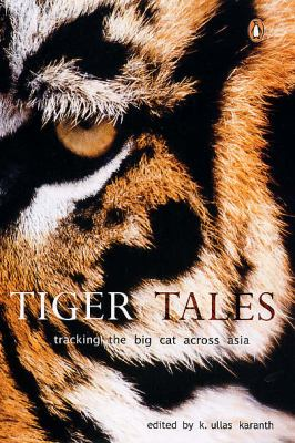 Tiger Tales Tracking The Big Cat Across Asia