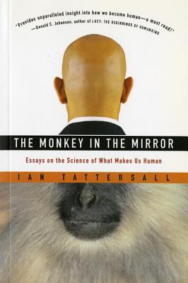 Monkey in the Mirror Essays on the Science of What Makes Us Human