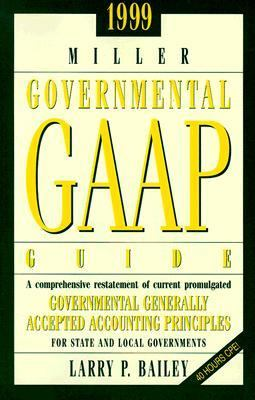 1999 Miller Governmental Gaap Guide A Comprehensive Interpretation of All Current Promulgated Governmental Generally Accepted Accounting Principles for State and Local Governements