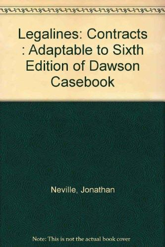 Legalines: Contracts : Adaptable to Sixth Edition of Dawson Casebook