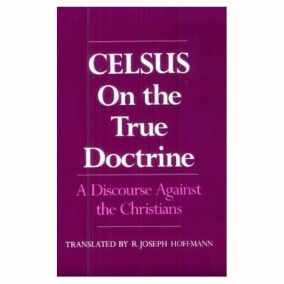 On the True Doctrine: A Discourse Against the Christians