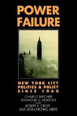 Power Failure New York City Politics and Policy Since 1960