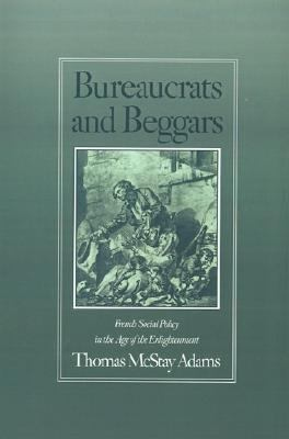 Bureaucrats and Beggars French Social Policy in the Age of the Enlightenment