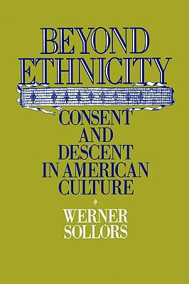 Beyond Ethnicity Consent and Descent in American Culture