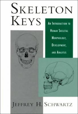 Skeleton Keys An Introduction to Human Skeletal Morphology, Development, and Analysis