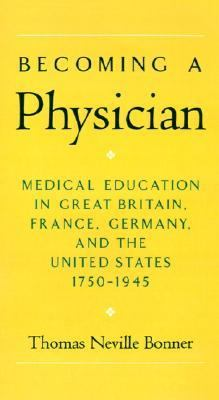 Becoming a Physician Medical Education in Britain, France, Germany, and the United States, 1750-1945