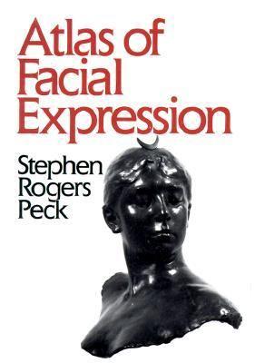Atlas of Facial Expression - Stephen Rogers Peck - Paperback - REPRINT