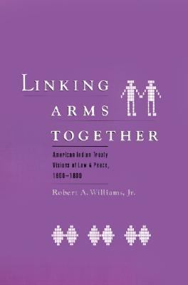 Linking Arms Together American Indian Treaty Visions of Law and Peace, 1600-1800