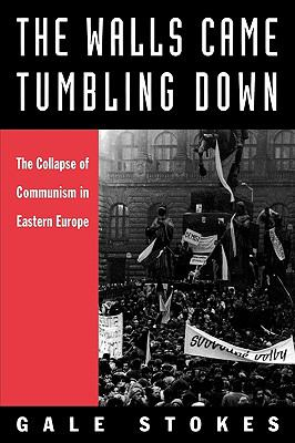 Walls Came Tumbling Down The Collapse of Communism in Eastern Europe