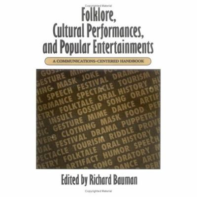 Folklore, Cultural Performances, and Popular Entertainments A Communications-Centered Handbook