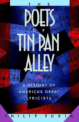 Poets of Tin Pan Alley A History of America's Great Lyricists