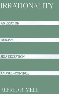 irrationality an essay on akrasia self-deception and self-control